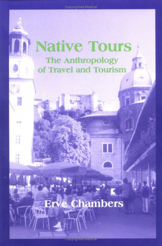 Native tours: the anthropology of travel & tourism by erve chambers — reviews, discussion, bookclubs, lists invention from the West